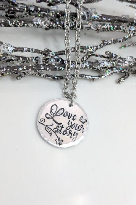 Love Your Story- Motivational Necklace- Inspiration Gift- Quotes- Life Improvement- Defining Necklace- Uplifting- Positive Jewelry- Smile